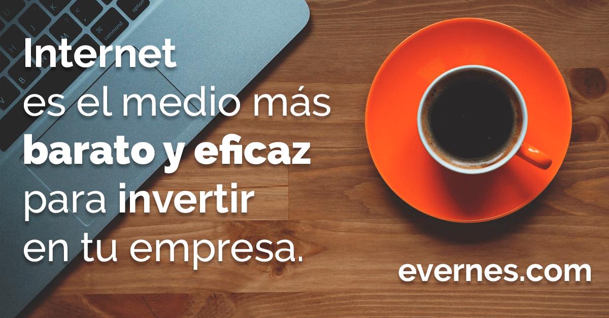Http://evernes.com – Internet es el medio más barato y eficaz para invertir en tu empresa.